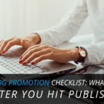 The Blog Promotion Checklist: What to Do After You Hit Publish
