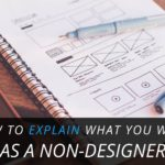 How to Explain What You Want As a Non-Designer