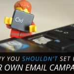 Why You Shouldn't Set Up Your Own Email Campaigns