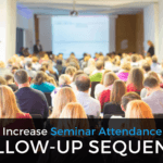 How to Increase Seminar Attendance With A Follow-Up Sequence