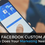 What Are Facebook Custom Audiences and Why Does Your Marketing Need Them?