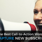 The Best Call-to-Action Words to Capture New Subscribers