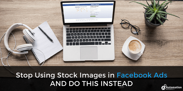 Stop_Using_Stock_Images_in_Facebook_Ads__and_Do_This_Instead_
