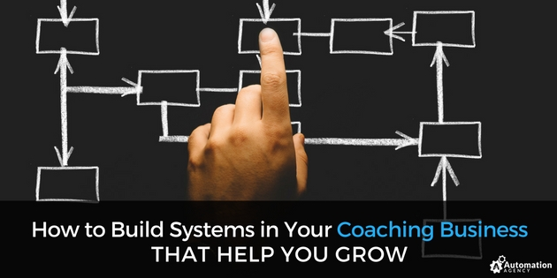 How to Build Systems in Your Coaching Business That Help You Grow