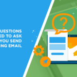 The Seven Questions You Need to Ask Before You Send that Marketing Email