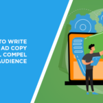 How to Write Engaging Ad Copy That Will Compel Your Audience