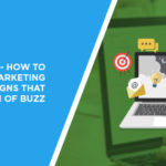 Going Viral – How to Launch Marketing Campaigns that Create a Ton of Buzz