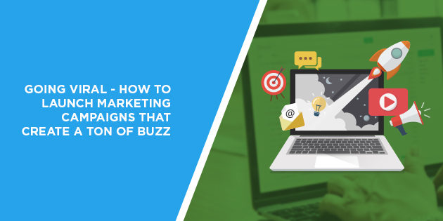 Going Viral - How to Launch Marketing Campaigns that Create a Ton of Buzz