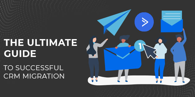 The Ultimate Guide to Successful CRM Migration