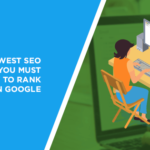 The Newest SEO Trends you Must Follow to Rank High on Google