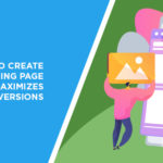 How to Create a Landing Page that Maximizes Conversions