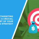 Why Retargeting Should Be a Crucial Part of Your Marketing Strategy