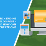 The Search Engine Optimised Blog Post – What is it and How Can You Create One